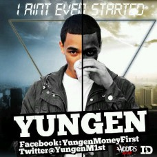 Yungen – I Aint Even Started (Hosted By Dice)