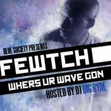 Fewtch – Whers Ur Wave Gon