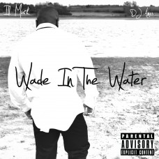 Ill Murk – Wade In The Water (Hosted By DJ Ames)