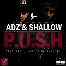 ARD ADZ & SHO SHALLOW – PRAY UNTIL SOMETHING HAPPENS (P.U.S.H)