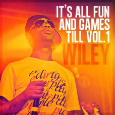 Wiley – It's All Fun & Games Till Vol.1