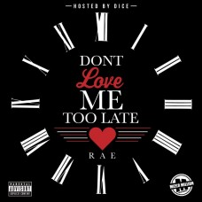 Rae – Don't Love Me Too Late (Hosted By Dice)