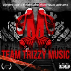 Team Trizzy – Team Trizzy Music Vol.1 (Hosted By Dice)