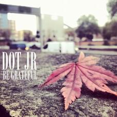Dot JR – Be Grateful