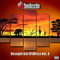 DJ Larizzle – Straight Out Of Africa Vol. 3