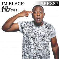 Reks87 – I'm Black And I Rap