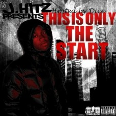 J.Hitz – This Is Only The Start Vol.1 ( Hosted By Dice)