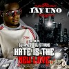 Jay Uno – Hate Is The New Love (Hosted By Dj Starks & Dj Ames)