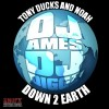 Dj Ames & Dj Diggz – Tony Ducks & Noah – Down 2 Earth