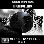 Highrollers – Money Matters Im All