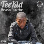 TeeKid – Troubled Warrior