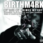 BIRTHM4RK – MY LIFE CRIMES CRIES