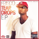 Frisco – Tear Drops EP