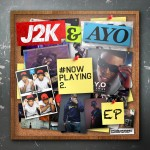J2K & AYO #NowPlaying 2 EP