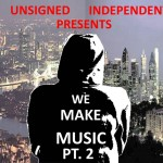 Unsigned Independant – We Make Music Part 2