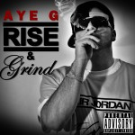 Aye G &#8211; Rise and Grind