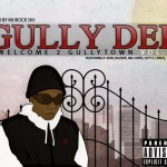 Gully Dee &#8211; Welcome 2 Gullytown Vol.1 (Hosted By Murdock SN1)