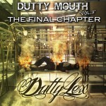 Dutty Lex – Dutty Mouth Vol 3 – The Final Chapter