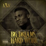 J.A.Y – Big Dreams & Hard Work