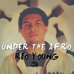 Rio Young – Under The Afro Mixtape