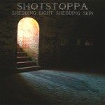 Shot Stoppa – Shedding Light Shedding Skin
