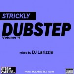 DJ Larizzle – Strickly Dubstep Vol. 4