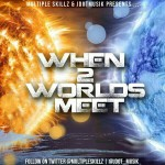 Multiple Skillz & JDotMusik – When 2 Worlds Meet