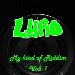 Lyro &#8211; My kind of Riddim Vol.1